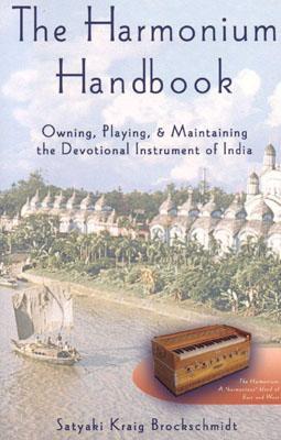 The Harmonium Handbook By Brockschmidt, Satyaki Kraig/ Brockschmidt, Kraig